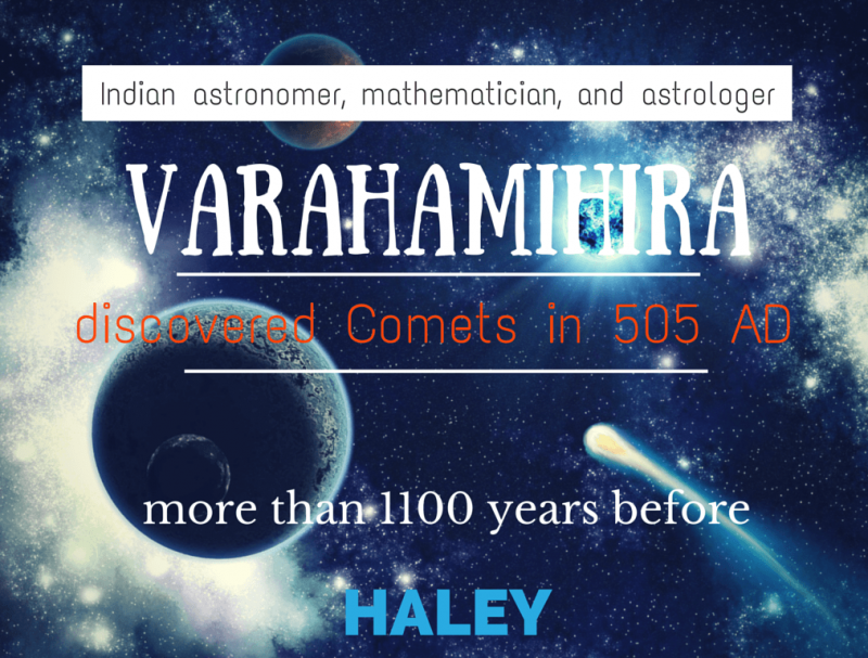 Varahamihira in 550 AD have described a large number of comets. He wrote over sixty couplets about comets.
