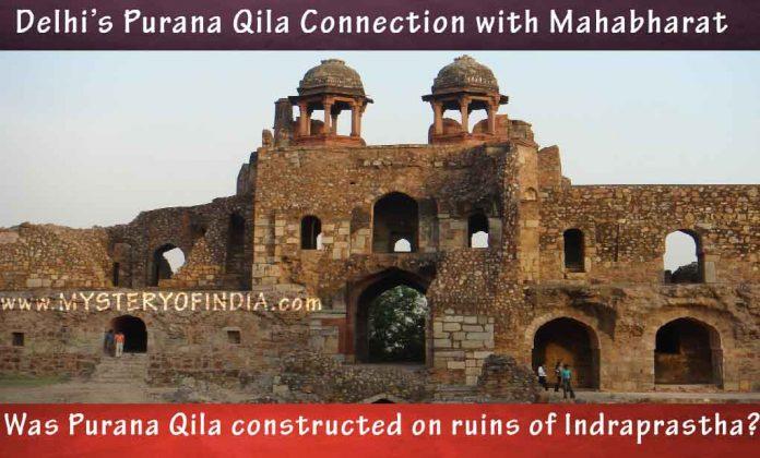 Was Delhi's Purana qila built on the ruins of Indraprastha?